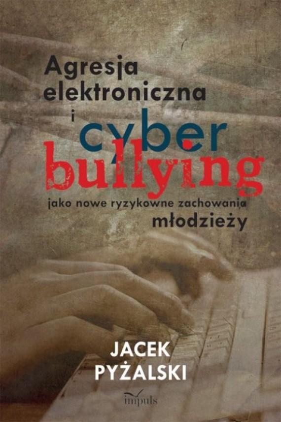 okładka Agresja elektroniczna i cyberbullying jako nowe ryzykowne zachowania młodzieży. Ebook | PDF | Jacek Pyżalski