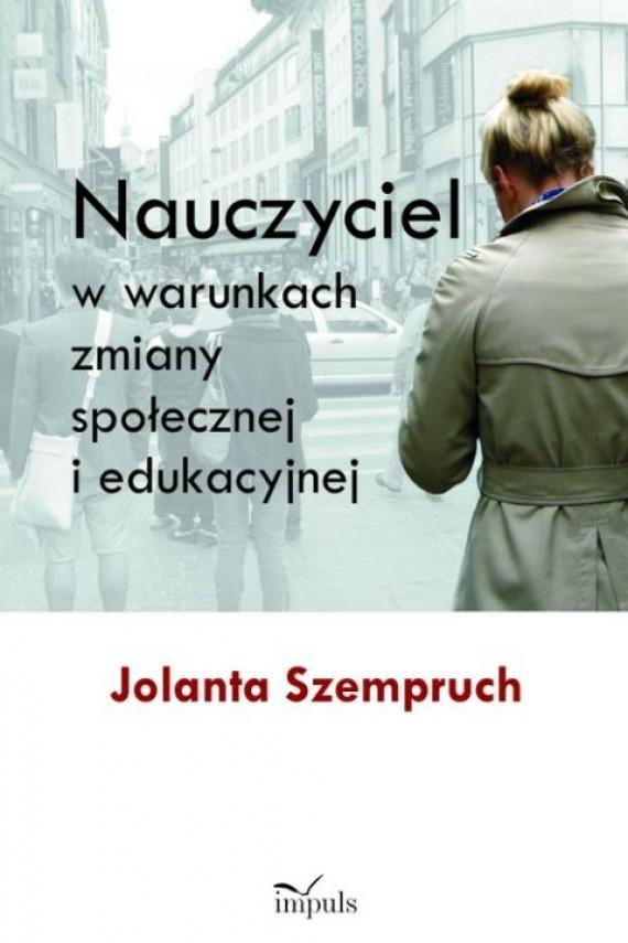 okładka Nauczyciel w warunkach zmiany społecznej i edukacyjnej. Ebook   PDF   Jolanta Szempruch