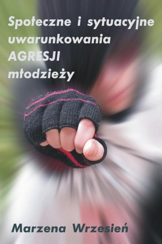 okładka Społeczne i sytuacyjne uwarunkowania agresji młodzieżyebook   PDF   Marzena Wrzesień