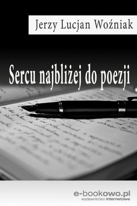 okładka Sercu najbliżej do poezji. Ebook | PDF | Jerzy Lucjan  Woźniak