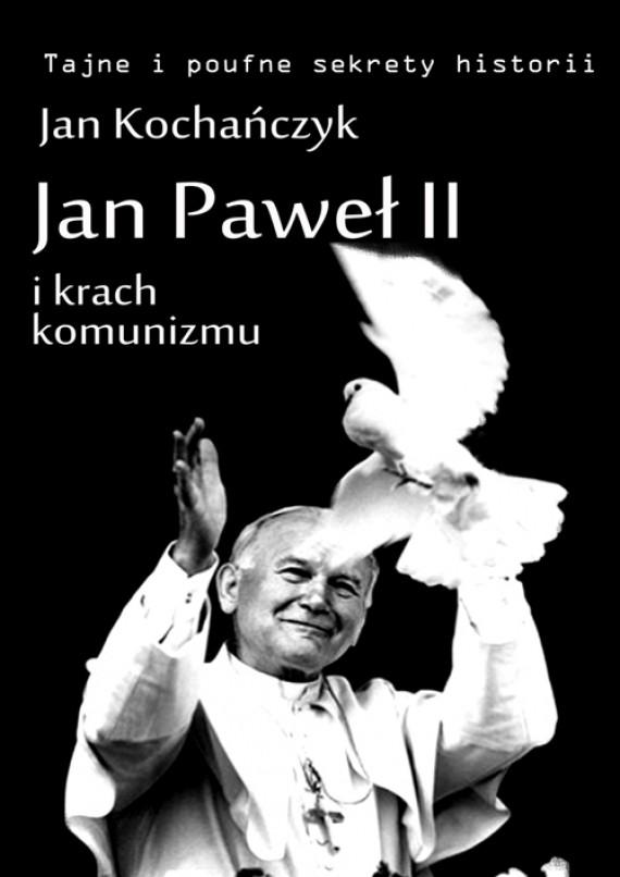 okładka Jan Paweł II i krach komunizmuebook | EPUB, MOBI | Jan Kochańczyk
