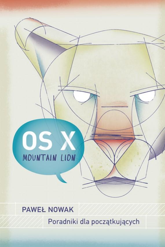 okładka Apple OS X Mountain Lion –Poradniki dla początkujących. Ebook | PDF | Paweł Nowak