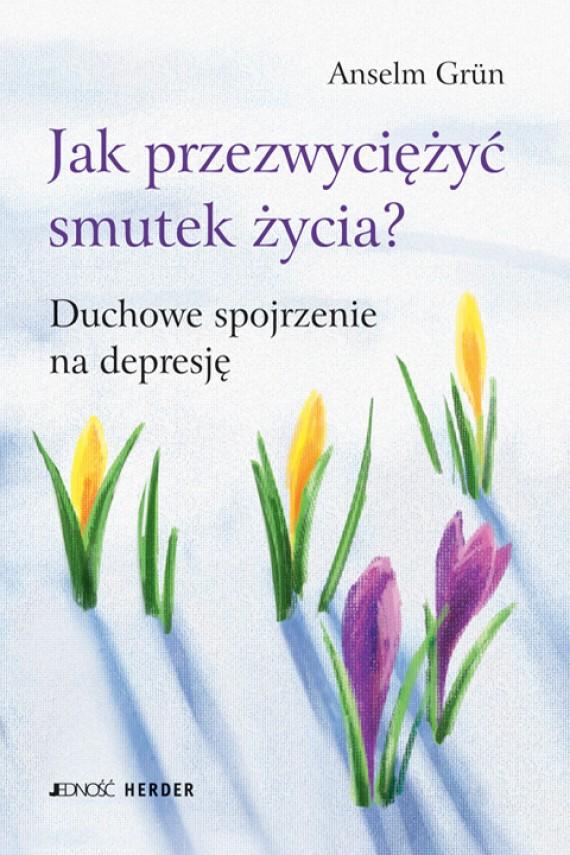 okładka Jak przezwyciężyć smutek życia? Duchowe spojrzenie na depresję.ebook | EPUB, MOBI | Anselm Grün