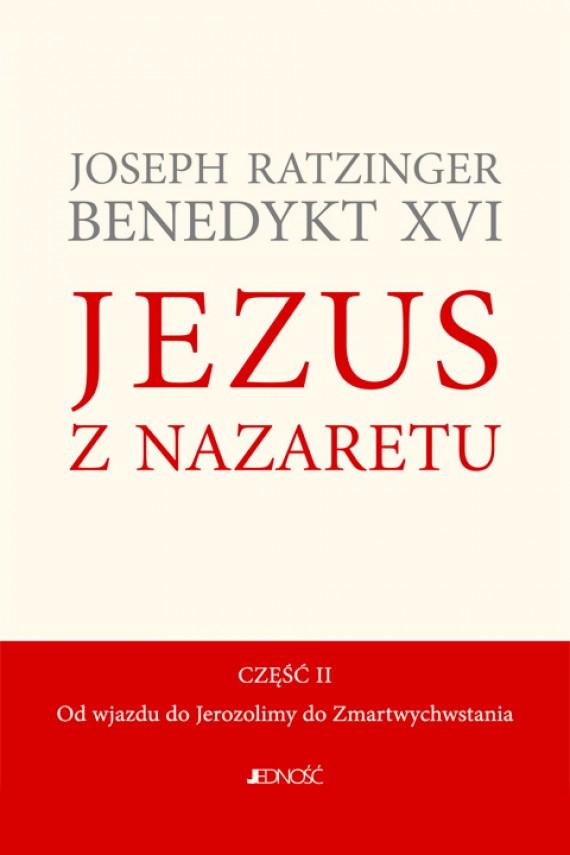 okładka Jezus z Nazaretu. Część II. Od wjazdu do Jerozolimy  do Zmartwychwstania. Ebook | EPUB, MOBI | Benedykt XVI