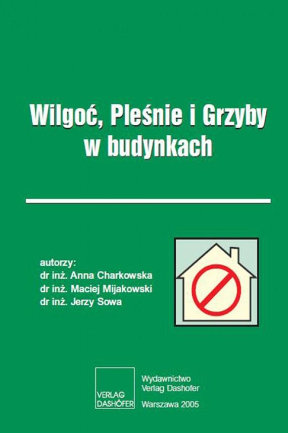 okładka Wilgoć. Pleśnie i Grzyby w budynkach. Ebook   PDF   Anna Charkowska, Maciej Mijakowski, Jerzy Sowa