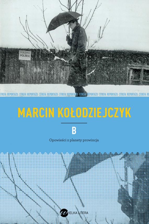 okładka B. Opowieści z planety prowincjaebook | EPUB, MOBI | Marcin Kołodziejczyk