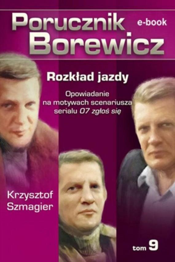 okładka Porucznik Borewicz - Rozkład jazdy (TOM 9). Ebook | EPUB, MOBI | Krzysztof Szmagier