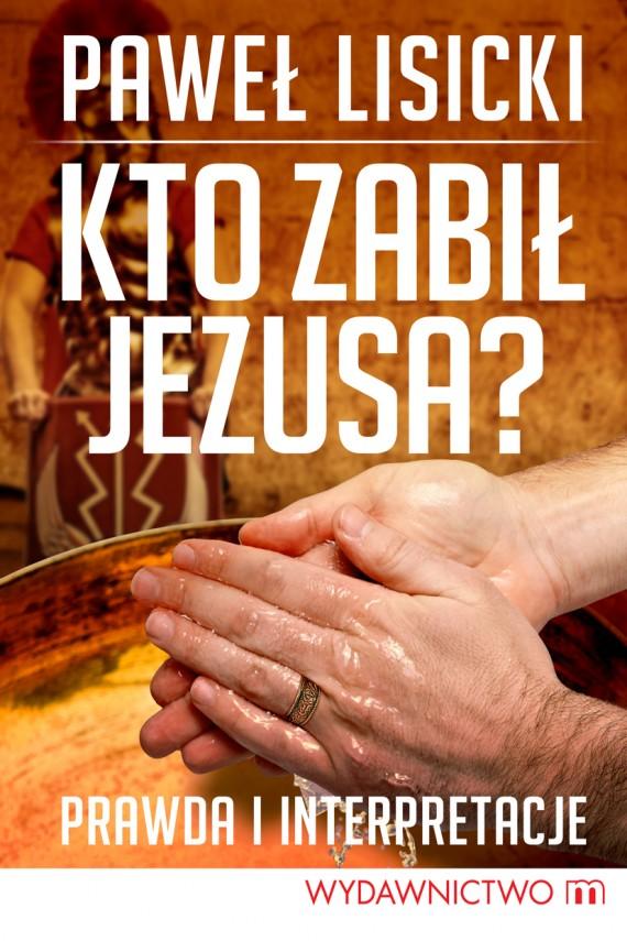okładka Kto zabił Jezusa?. Ebook | EPUB, MOBI | Paweł Lisicki