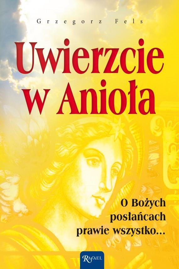 okładka Uwierzcie w Anioła. Ebook | EPUB, MOBI | Grzegorz Fels
