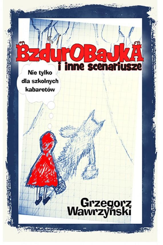 okładka Bzdurobajka i inne scenariuszeebook | EPUB, MOBI | Grzegorz Wawrzyński
