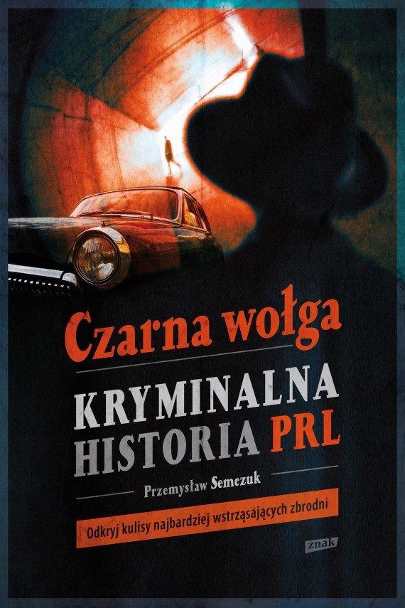 okładka Czarna wołga. Kryminalna historia  PRL. Ebook | EPUB, MOBI | Przemysław Semczuk