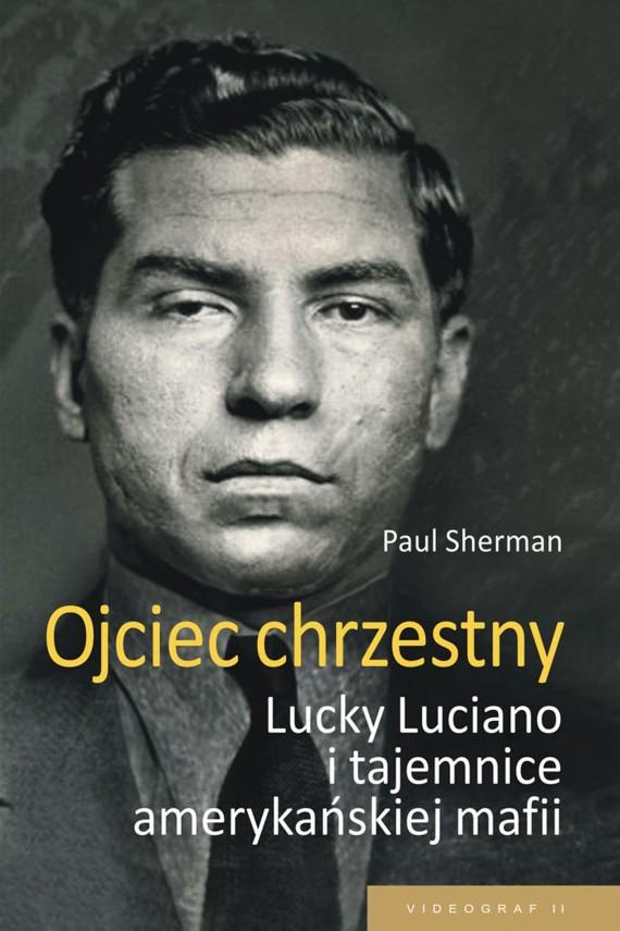 okładka Ojciec chrzestny. Lucky Luciano i tajemnice amerykańskiej mafiiebook   EPUB, MOBI   Paul Sherman