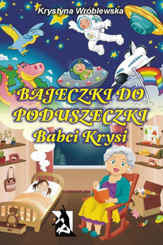 okładka Bajeczki do poduszeczki Babci Krysi. Ebook | EPUB, MOBI | Krystyna Wróblewska
