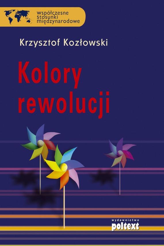 okładka Kolory rewolucji. Ebook | EPUB, MOBI | Krzysztof Kozłowski