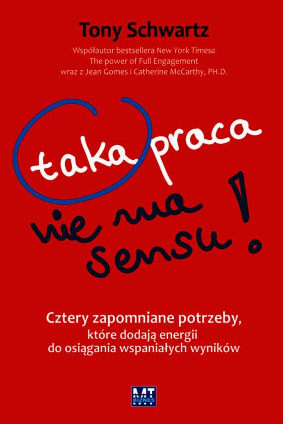 okładka Taka praca nie ma sensu!ebook   EPUB, MOBI   Tony Schwartz