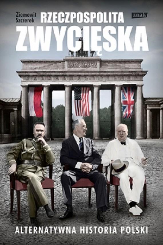 okładka Rzeczpospolita zwycięska. Alternatywna historia Polski. Ebook | EPUB, MOBI | Ziemowit Szczerek