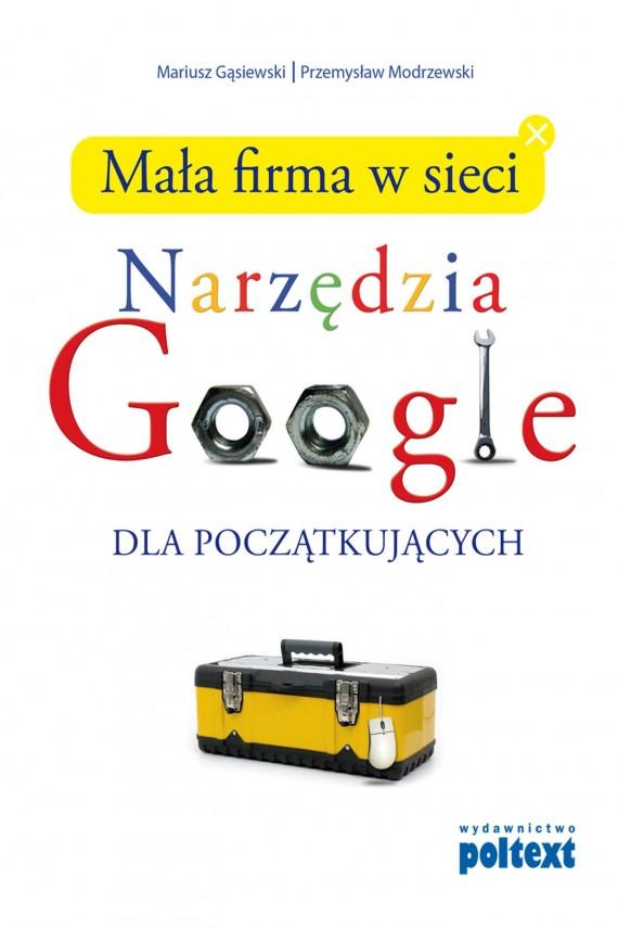 okładka Mała firma w sieci. Narzędzia GOOGLE dla początkującychebook | EPUB, MOBI | Mariusz Gąsiewski, Przemysław Modrzewski