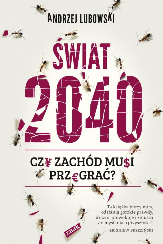 okładka Świat 2040. Czy Zachod musi przegrać?. Ebook | EPUB, MOBI | Andrzej Lubowski