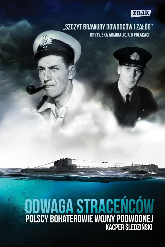 okładka Odwaga straceńców. Polscy bohaterowie wojny podwodnej. Ebook | EPUB, MOBI | Kacper Śledziński