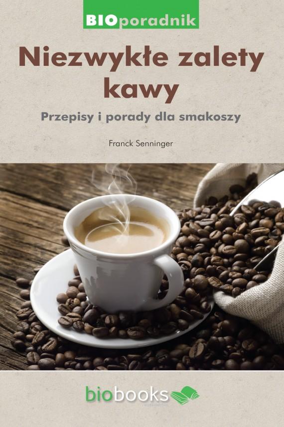 okładka Niezwykłe zalety kawy. Przepisy i porady dla smakoszy. Ebook | EPUB, MOBI | Franck Senninger