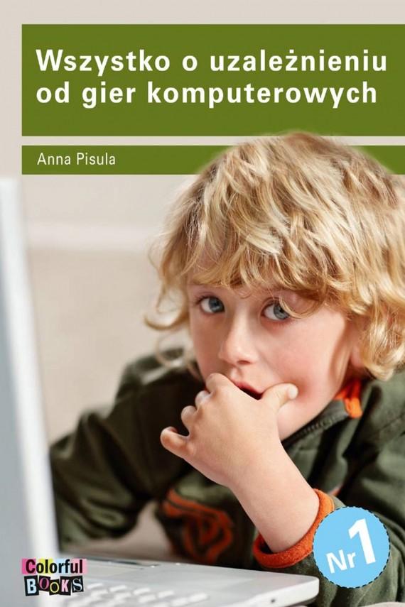okładka Wszystko o uzależnieniu od gier komputerowych. Ebook   EPUB, MOBI   Anna Pisula