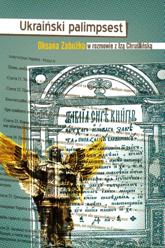 okładka Ukraiński palimpsest. Oksana Zabużko w rozmowie z Izą Chruślińską. Ebook | EPUB, MOBI | Oksana Zabużko, Iza Chruślińska