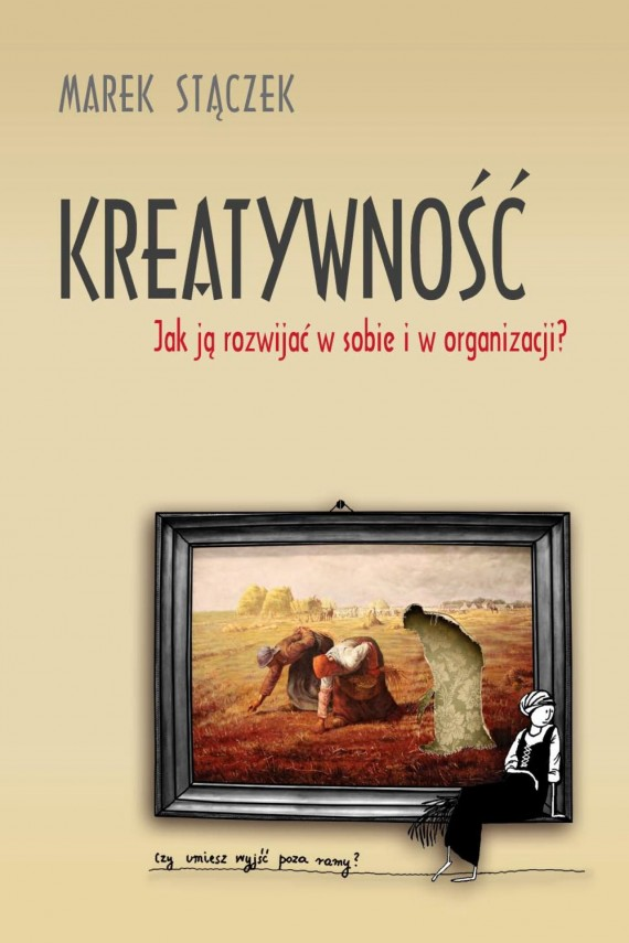 okładka Kreatywność. Jak ją rozwijać w sobie i w organizacji. Ebook | PDF | Marek Stączek