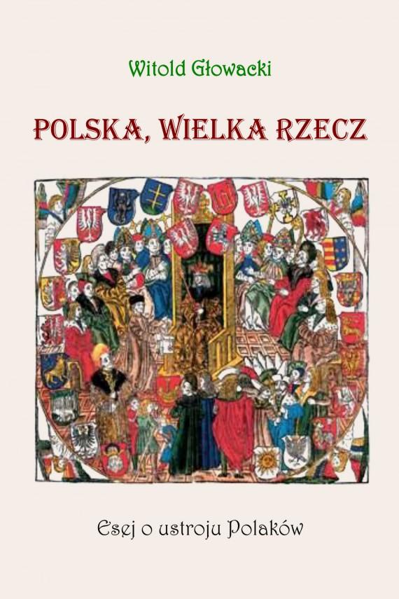 okładka Polska. wielka rzecz. Esej o ustroju Polakówebook | EPUB, MOBI | Witold Głowacki
