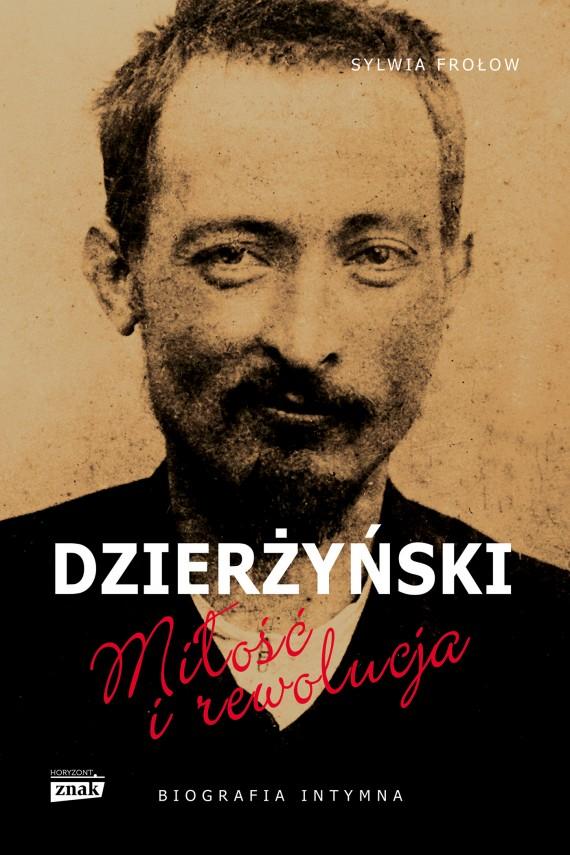 okładka Dzierżyński. Miłość i rewolucja. Ebook | EPUB, MOBI | Sylwia Frołow