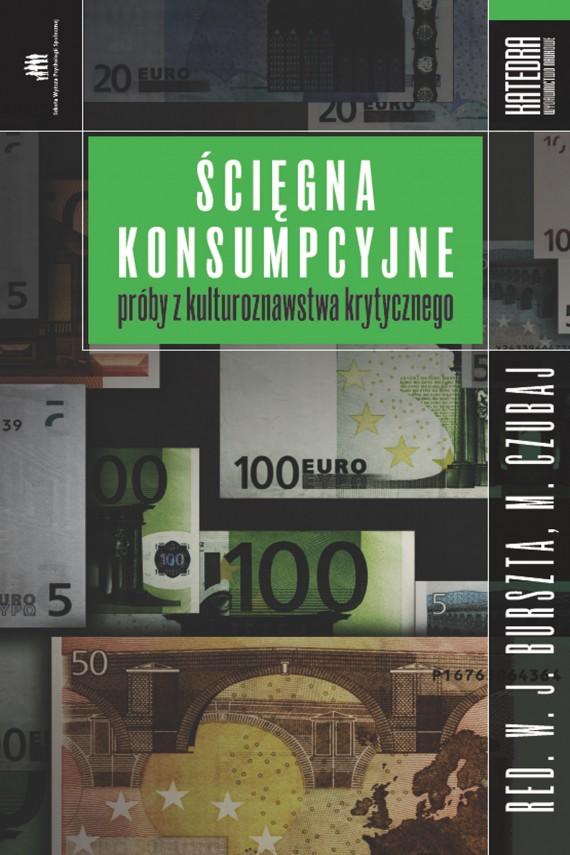 okładka Ścięgna konsumpcyjne. Ebook | EPUB, MOBI | Wojciech Burszta (red.), Mariusz Czubaj (red.)