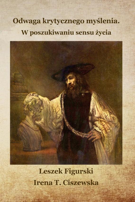 okładka Odwaga krytycznego myślenia. W poszukiwaniu sensu życiaebook | EPUB, MOBI | Leszek Figurski, Irena T.  Ciszewska