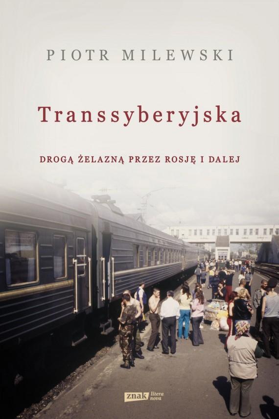 okładka Transsyberyjska. Drogą żelazną przez Rosję i dalej. Ebook | EPUB, MOBI | Piotr Milewski