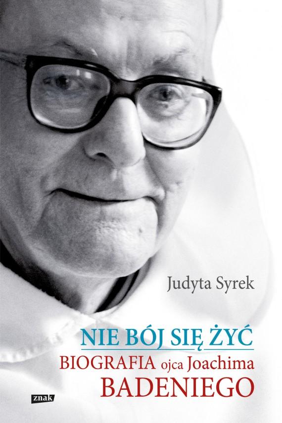 okładka Nie bój się żyć. Biografia ojca Joachima Badeniego. Ebook | EPUB, MOBI | Judyta  Syrek