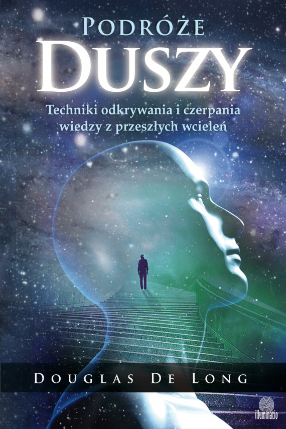 okładka Podróże duszy. Techniki odkrywania i czerpania wiedzy z przeszłych wcieleń. Ebook | EPUB, MOBI | Douglas De Long