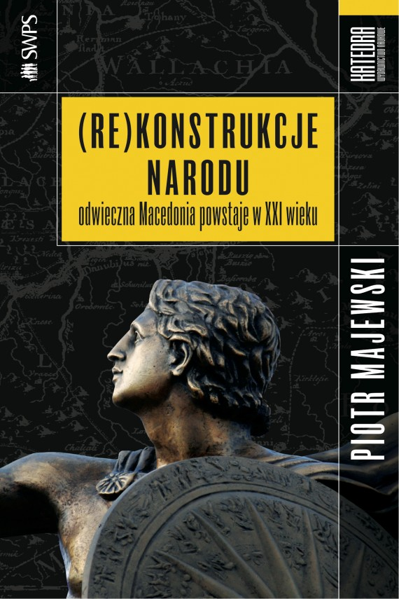 okładka (Re)konstrukcje narodu – odwieczna Macedonia powstaje w XXI wieku. Ebook | EPUB, MOBI | Piotr Majewski
