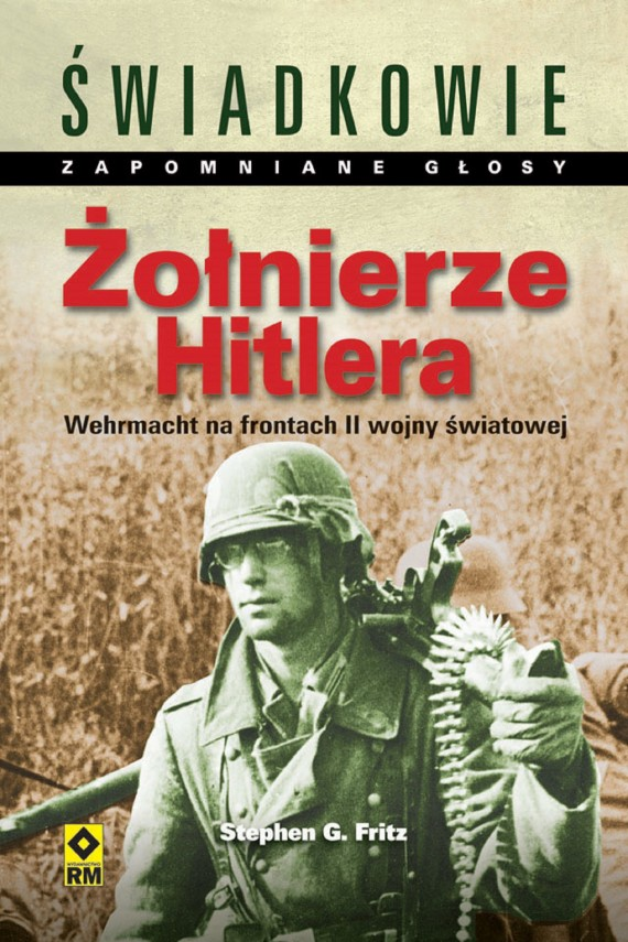 okładka Żołnierze Hitlera. Wehrmacht na frontach II wojny światowejebook   EPUB, MOBI   Stephen G. Fritz