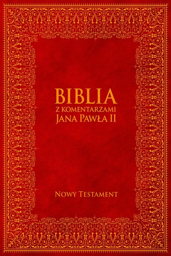 okładka Biblia z Komentarzami Jana Pawła II - Nowy Testamentebook | EPUB, MOBI | Jan Paweł II, Bp Kazimierz Romaniuk