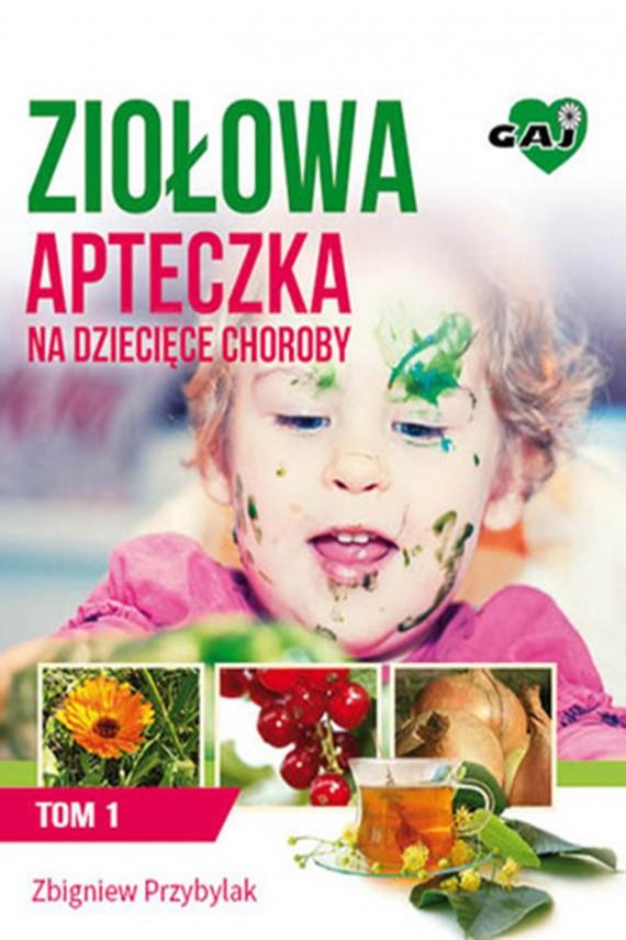 okładka Ziołowa Apteczka na Dziecięce Choroby t. 1. Ebook | EPUB, MOBI | Zbigniew Przybylak