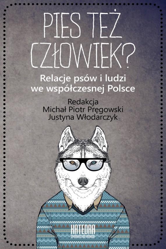 okładka Pies też człowiek? Relacje psów i ludzi we współczesnej Polsceebook | EPUB, MOBI | Michał Piotr Pręgowski (red.), Justyna Włodarczyk (red.)