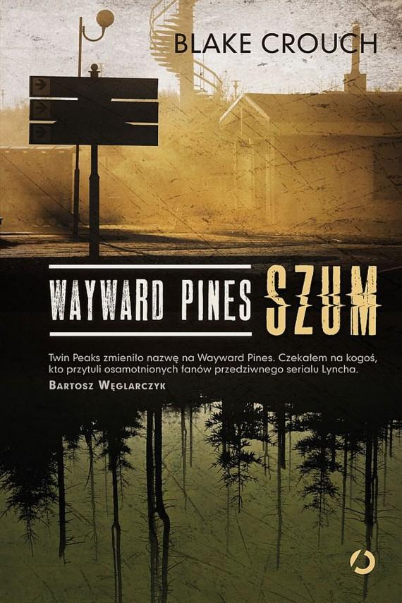 okładka Wayward Pines. Szum. Ebook | EPUB, MOBI | Blake Crouch