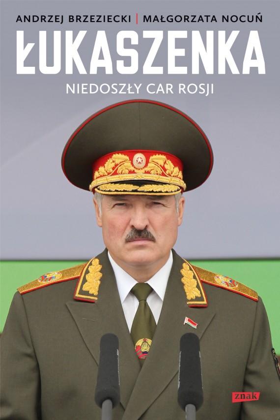 okładka Łukaszenka. Niedoszły car Rosji. Ebook | EPUB, MOBI | Andrzej Brzeziecki, Małgorzata Nocuń