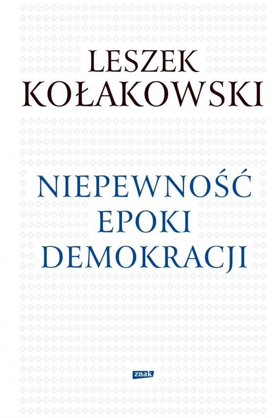 okładka Niepewność epoki demokracji. Ebook | EPUB, MOBI | Leszek Kołakowski