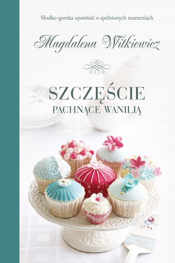 okładka Szczęście pachnące wanilią. Ebook | EPUB, MOBI | Magdalena Witkiewicz