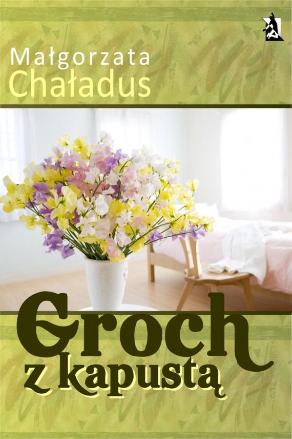 okładka Groch z kapustą. Ebook | EPUB, MOBI | Małgorzata Chaładus