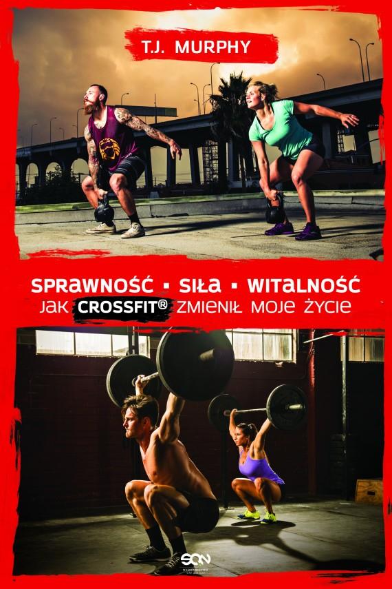 okładka Sprawność. Siła. Witalność – Jak CrossFit® zmienił moje życie. Ebook | EPUB, MOBI | T.J.  Murphy