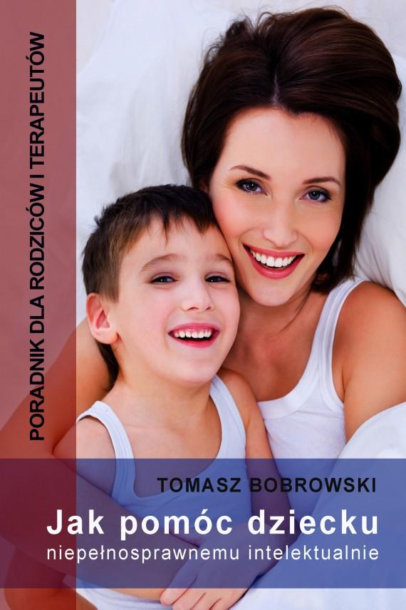 okładka Jak pomóc dziecku niepełnosprawnemu intelektualnieebook | EPUB, MOBI | Tomasz Bobrowski