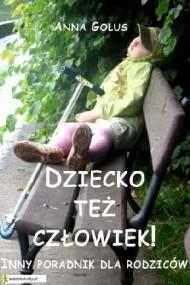 okładka Dziecko też człowiek! Inny poradnik dla rodziców, Ebook | Anna Golus