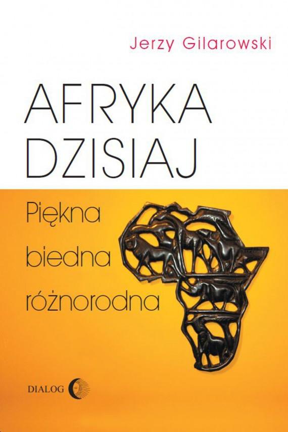 okładka Afryka dzisiaj. Piękna, biedna, różnorodnaebook | EPUB, MOBI | Jerzy  Gilarowski