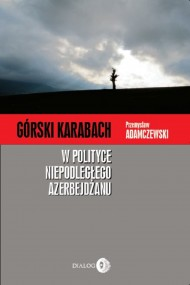 okładka Górski Karabach w polityce niepodległego Azerbejdżanu. Ebook | EPUB,MOBI | Przemysław  Adamczewski