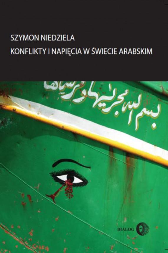 okładka Konflikty i napięcia w świecie arabskim. Ebook | EPUB, MOBI | Szymon  Niedziela
